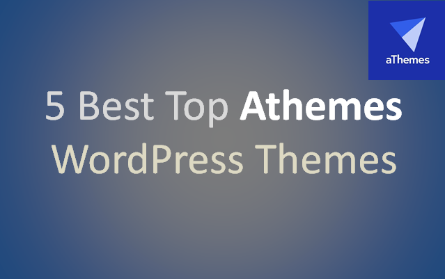 5 Best Top Athemes WordPress Themes